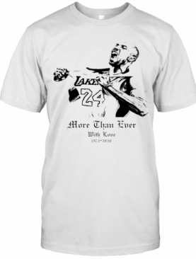 Lebron James More Than Ever With Love Kobe Bryant T-Shirt