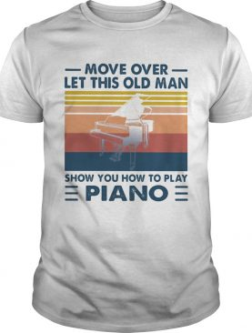 Move over let this old man show you how to play piano vintage shirt