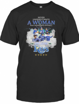 Never Underestimate A Woman Who Understands Baseball And Loves Tampa Bay Rays T-Shirt
