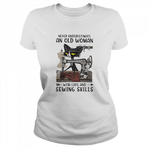 Never underestimate an old woman with cats and sewing skills  Classic Women's T-shirt