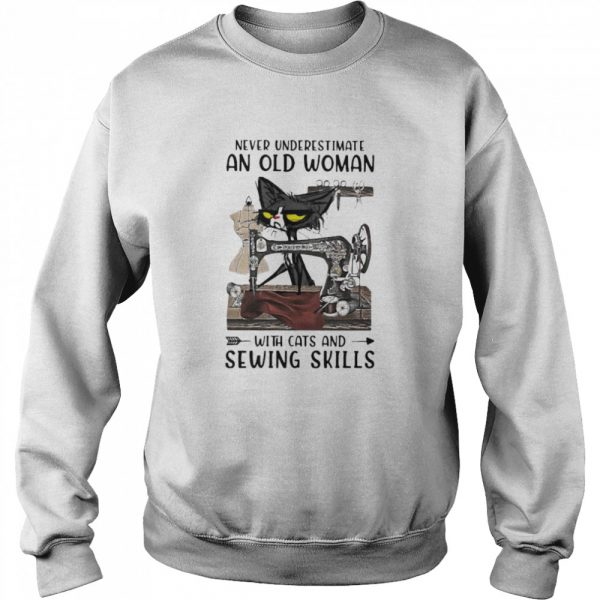 Never underestimate an old woman with cats and sewing skills  Unisex Sweatshirt