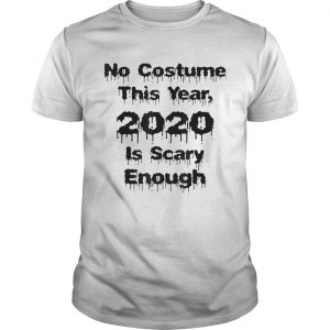 No Costume this Year 2020 is scary enough  Unisex