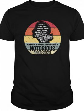 Notorious RBG 1933 2020 Fight For The Things You Care About shirt