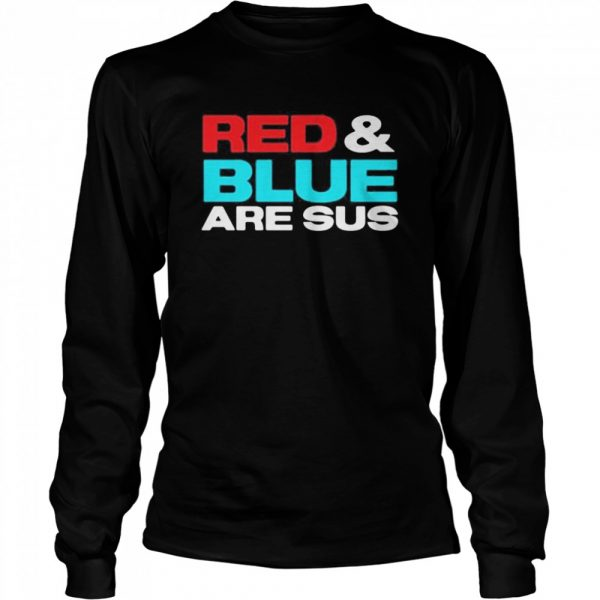 Red and blue are sus  Long Sleeved T-shirt