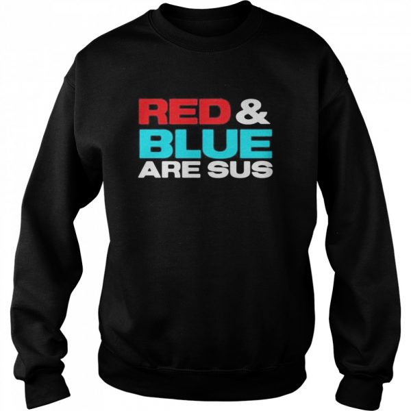 Red and blue are sus  Unisex Sweatshirt