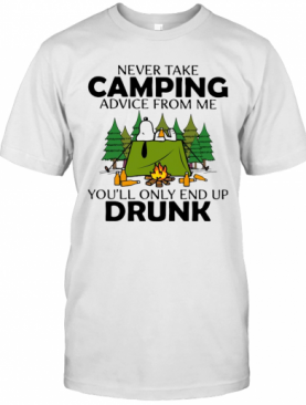 Snoopy Never Take Camping Advice From Me You'Ll Only End Up Drunk T-Shirt