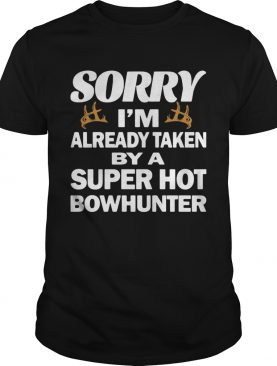 Sorry im already taken by a super hot bowhunter quote shirt