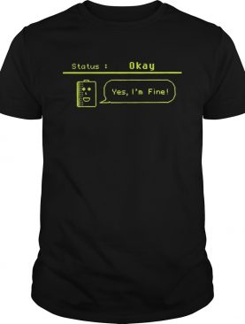 Status okay yes im fine 2020 shirt