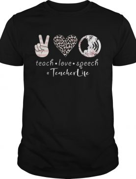 Teach Love Speech Teacher Life shirt