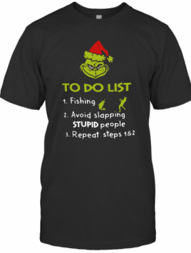 The Grinch Santa To Do List Fishing Avoid Slapping Stupid People Repeat Steps T-Shirt