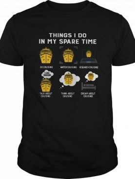 Things I Do In My Spare Time Go Cruising Watch Cruising Research Cruising Talk About Cruising Think About Cruising Dream About Cruising shirt