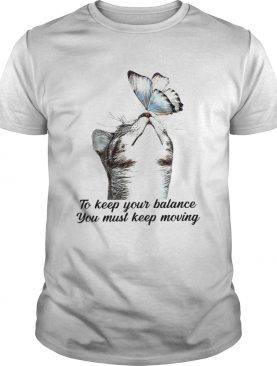 To Keep our Balance You Must Keep Moving shirt