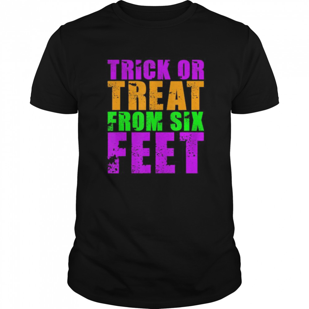 Trick Or Treat From Six Feet Funny Halloween Pandemic Classic Men's T-shirt