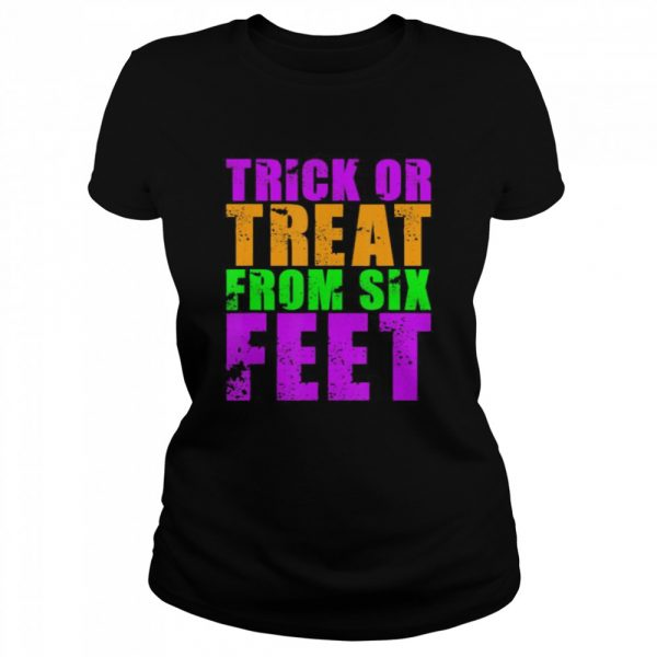 Trick Or Treat From Six Feet Funny Halloween Pandemic  Classic Women's T-shirt