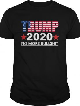 Trump 2020 no more bullshit shirt