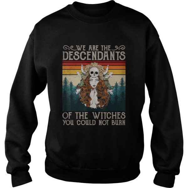 We Are The Descendants Of Witches You Could Not Burn Witch  Sweatshirt