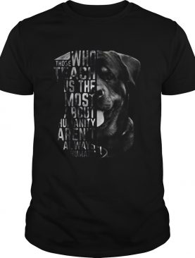Who Those Teach Us The Most About Humanity Arent Always Humans shirt