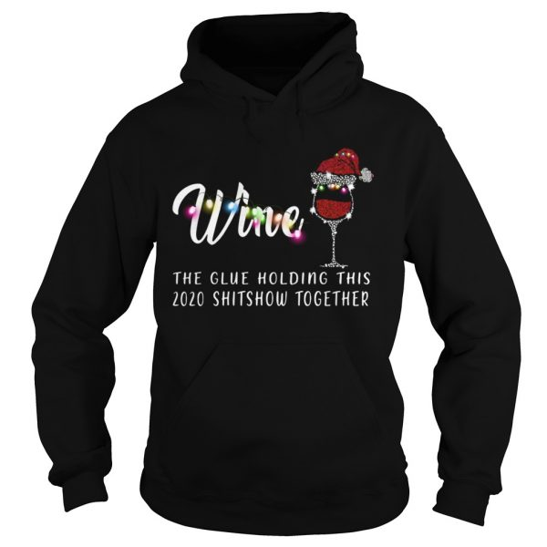 Wine The Glue Holding This 2020 Shitshow Together  Hoodie
