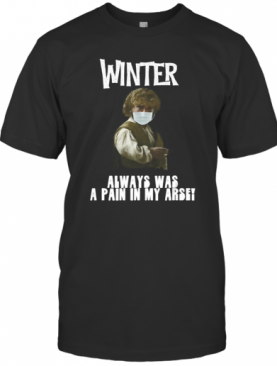 Winter Pain In The Arse T-Shirt
