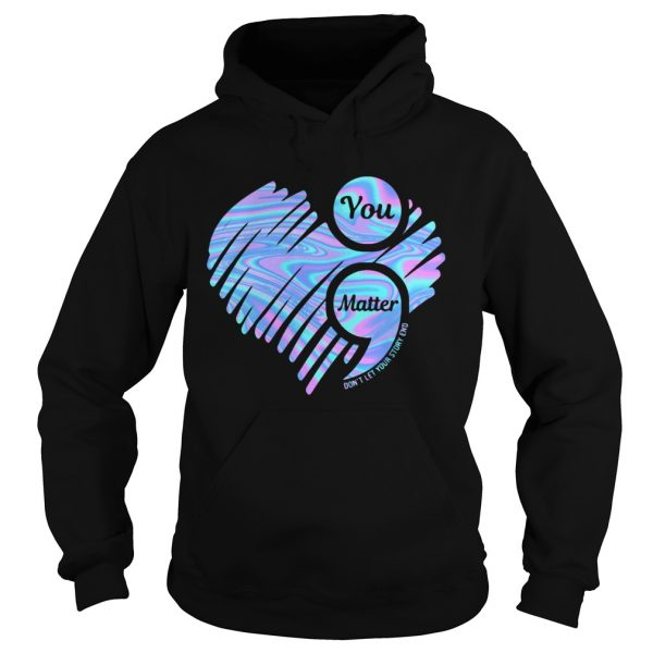 You Matter Dont Let Your Story End Heart Hologram  Hoodie