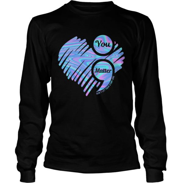 You Matter Dont Let Your Story End Heart Hologram  Long Sleeve