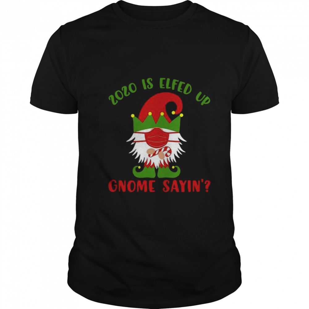 2020 Elfed Up Gnome Saying Merry Christmas Classic Men's T-shirt