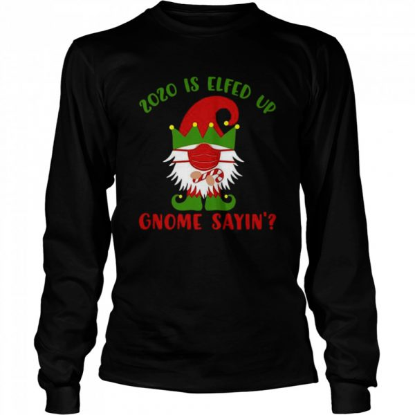 2020 Elfed Up Gnome Saying Merry Christmas  Long Sleeved T-shirt