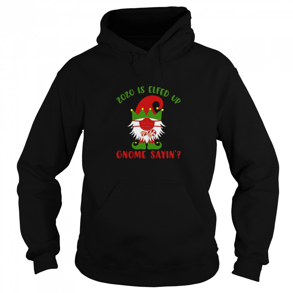 2020 Elfed Up Gnome Saying Merry Christmas Unisex Hoodie