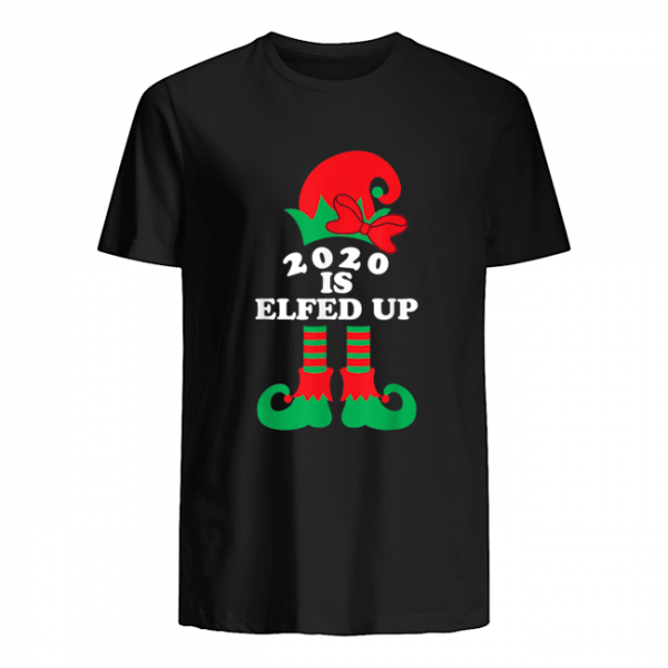 2020 Is Elfed Up Christmas Elf Xmas Holiday shirt