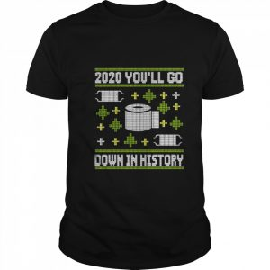 2020 You'll Go Down In History Toilet Paper And Face Mask Ugly Christmas  Classic Men's T-shirt