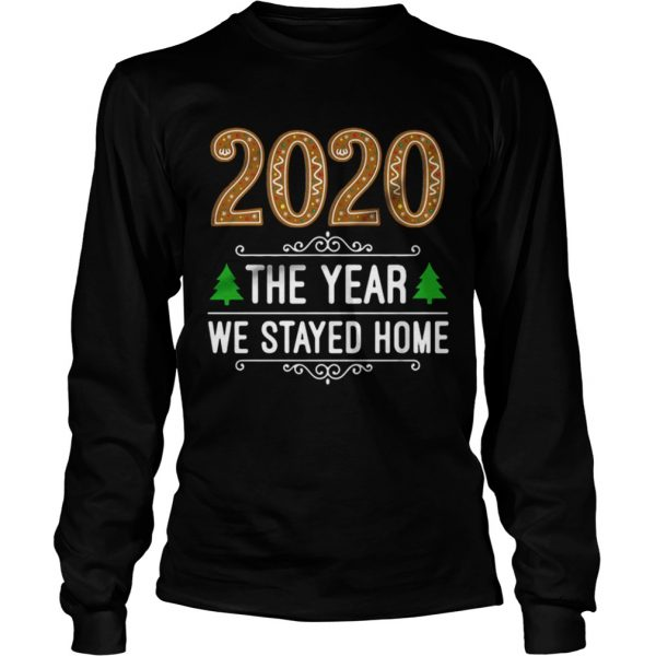 2020 the year we stayed home Christmas  Long Sleeve