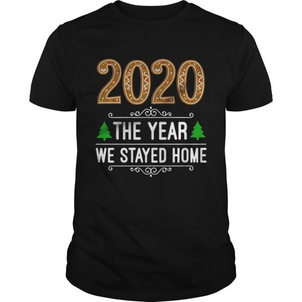 2020 the year we stayed home Christmas  Unisex
