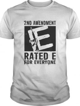 2nd Amendment Rated E For Everyone shirt