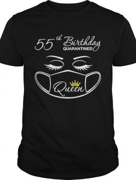 55th Birthday quarantine Queen face mask shirt
