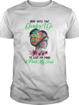 And Into The Garden I Go To Lose My Mind And Find My Soul Flower Lady shirt