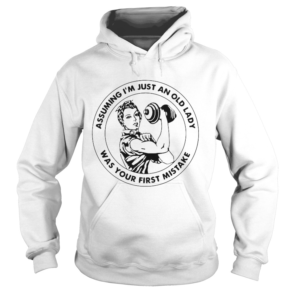Assuming Im Just An Old Lady Was Your First Mistake  Hoodie