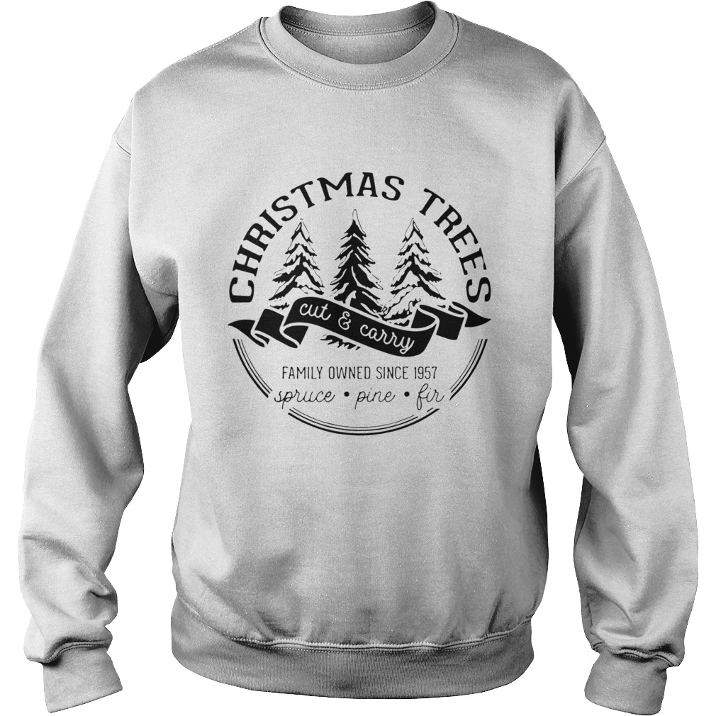 Christmas trees cut and carry family owned since 1957 spruce pine fir  Sweatshirt