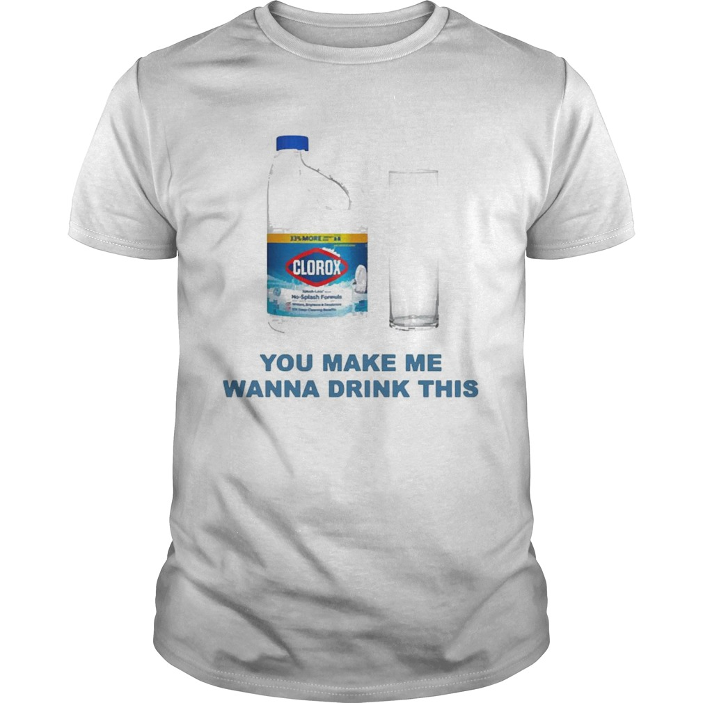 Clorox You Make Me Wanna Drink This Unisex