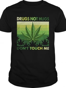 Drugs Not Hugs Dont Touch Me shirt