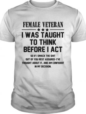 Female Veteran I Was Taught To Think Before I Act shirt