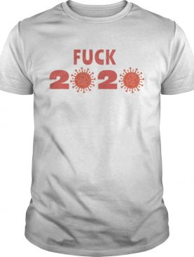 Fuck 2020 Goodbye 2020 You Suck Coronavirus shirt