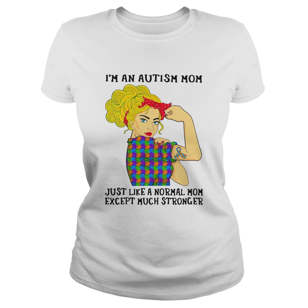 Girl Im An Autism Mom Just Like A Normal Mom Except Much Stronger Classic Ladies