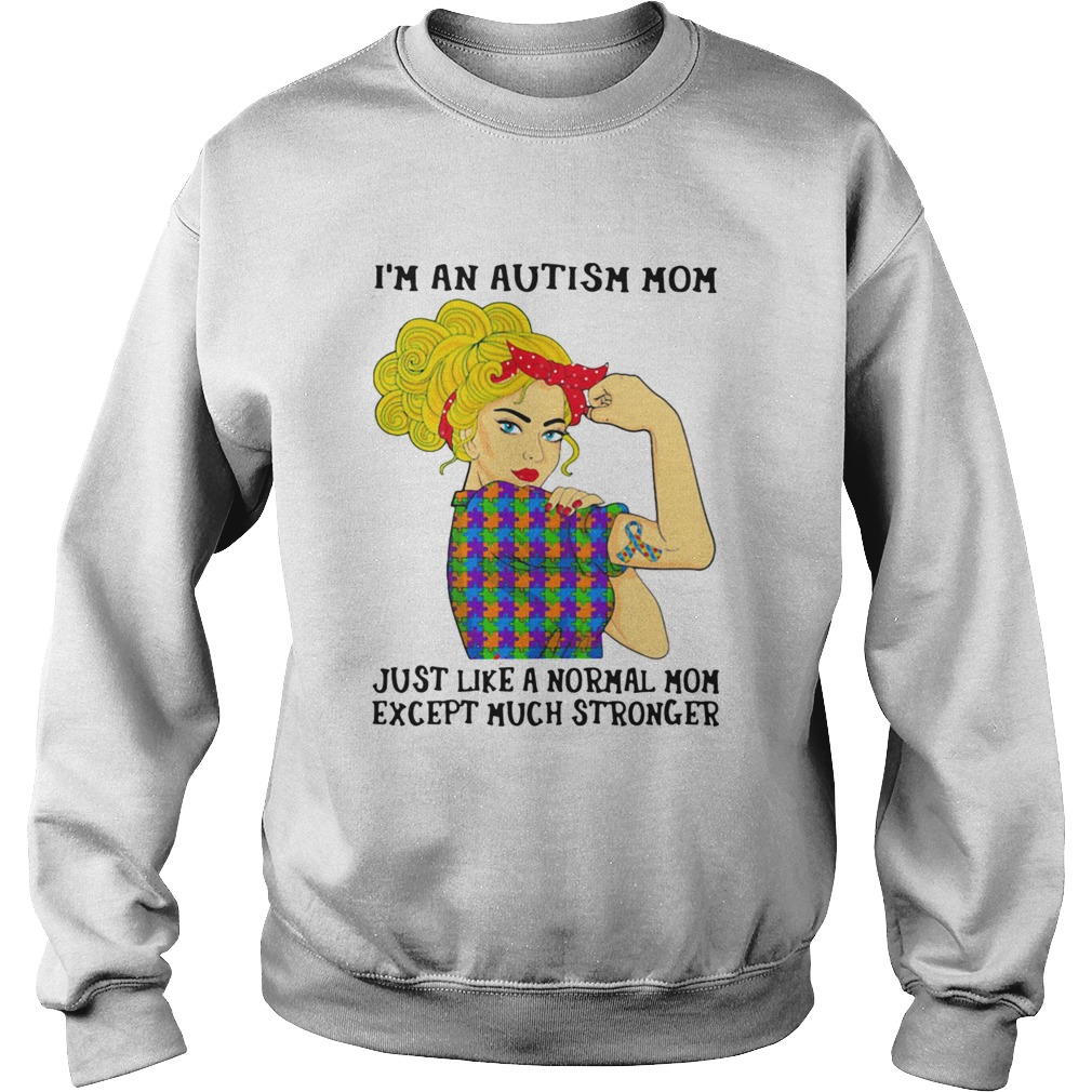 Girl Im An Autism Mom Just Like A Normal Mom Except Much Stronger Sweatshirt