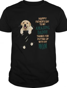 Happy Fathers Day To My Amazing Daddy shirt