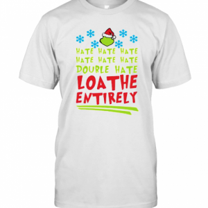 Hate Hate Hate Double Hate Loathe Entirely Hat Santa Grinch Xmas T-Shirt Classic Men's T-shirt