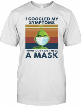 I Googled My Symptoms Turns Out I Just Need A Mask Vintage T-Shirt