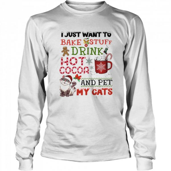 I Just Want To Bake Stuff Drink Hot Cocoa And Pet My Cats  Long Sleeved T-shirt