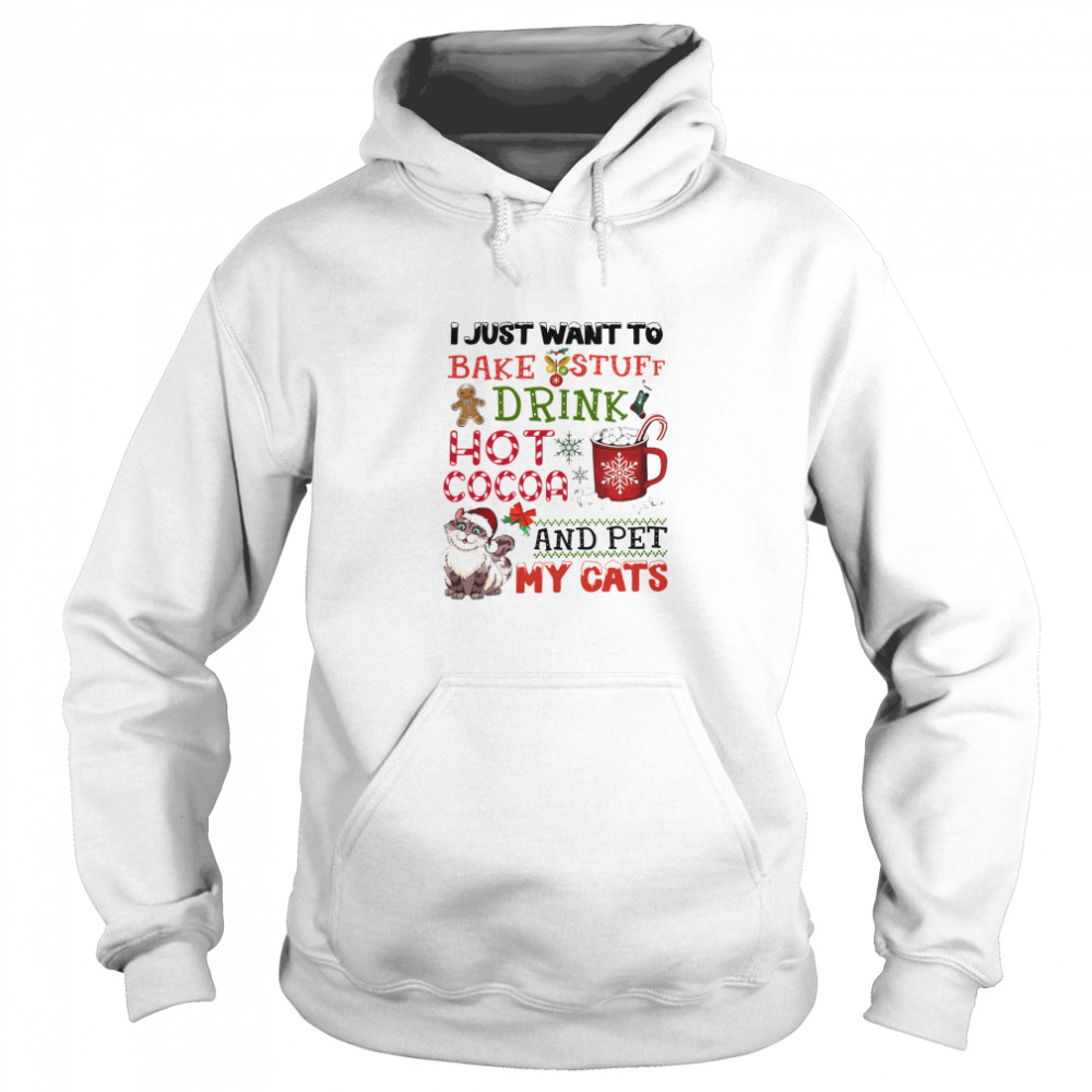 I Just Want To Bake Stuff Drink Hot Cocoa And Pet My Cats  Unisex Hoodie