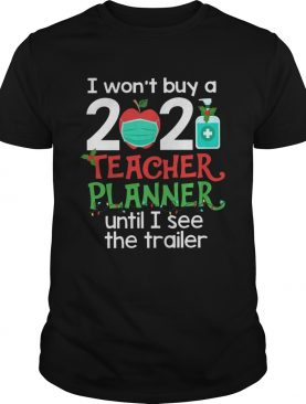 I Wont Buy A 2020 Teacher Planner Until I See The Trailer shirt