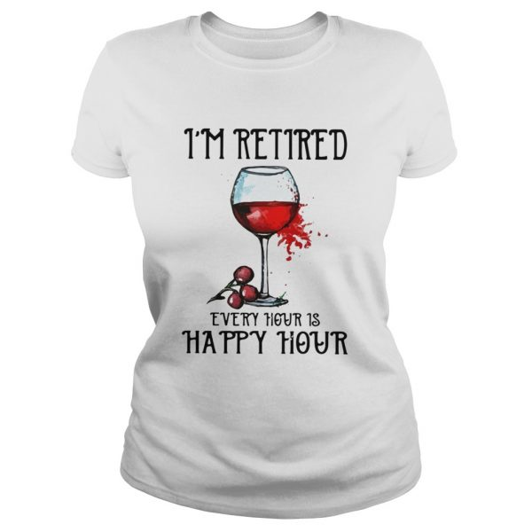 Im retired every hour is happy hour  Classic Ladies